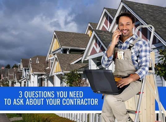 What To Ask Your Contractor: 3 Questions You Need To Ask About Your Contractor